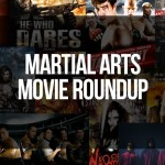 Martial Arts Movie Roundup